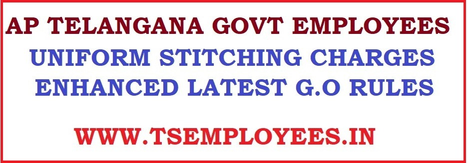 AP Telangana Govt Employees Uniform Stitching Charges enhanced Latest GO and Rules and regulation Procedure to all Government employees . The Uniform Stitching Charges applicable to Roneo operators, Jamedars, Drivers and Class-IV Employees